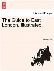 The Guide to East London. Illustrated. - Anonymous