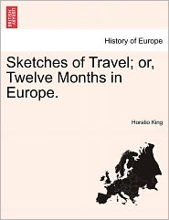 Sketches Of Travel; Or, Twelve Months In Europe. - Horatio King