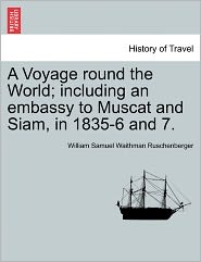 A Voyage Round The World; Including An Embassy To Muscat And Siam, In 1835-6 And 7. - William Samuel Waithman Ruschenberger
