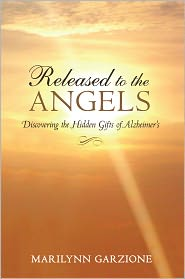 Released to the Angels: Discovering the Hidden Gifts of Alzheimer's - Marilynn Garzione