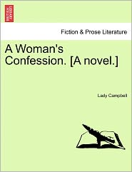 A Woman's Confession. [A Novel.] - Lady Campbell