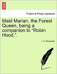 Maid Marian, The Forest Queen, Being A Companion To Robin Hood.. - J. H. Stocqueler