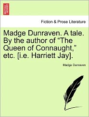 Madge Dunraven. A Tale. By The Author Of The Queen Of Connaught, Etc. [I.E. Harriett Jay]. - Madge Dunraven