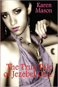 The True Tale Of Jezebel Cole - Karen Mason