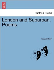 London And Suburban. Poems. - Francis Mann