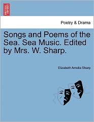 Songs And Poems Of The Sea. Sea Music. Edited By Mrs. W. Sharp. - Elizabeth Amelia Sharp