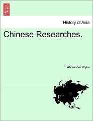 Chinese Researches. - Alexander Wylie