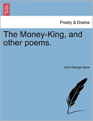 The Money-King, And Other Poems. - John George Saxe