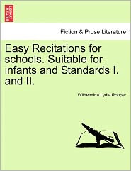 Easy Recitations For Schools. Suitable For Infants And Standards I. And Ii. - Wilhelmina Lydia Rooper