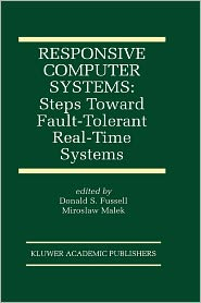 Responsive Computer Systems: Steps Toward Fault-Tolerant Real-Time Systems - Donald Fussell (Editor), Miroslaw Malek (Editor)
