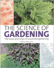 The Science of Gardening: The Hows and Whys of Successful Gardening - Peter Jones