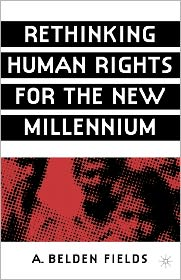 Rethinking Human Rights For the New Millennium - A. Belden Fields