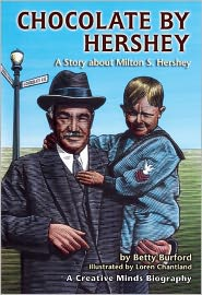 Chocolate by Hershey: A Story about Milton S. Hershey - Betty Burford
