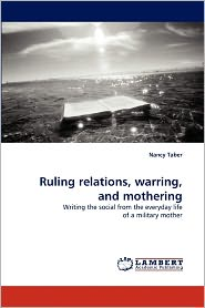 Ruling Relations, Warring, and Mothering - Nancy Taber