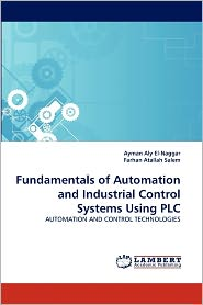 Fundamentals Of Automation And Industrial Control Systems Using Plc - Ayman Aly El-Naggar, Farhan Atallah Salem