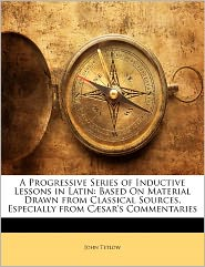 A Progressive Series Of Inductive Lessons In Latin - John Tetlow