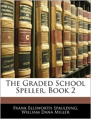 The Graded School Speller, Book 2 - Frank Ellsworth Spaulding, William Dana Miller