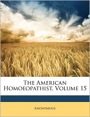 The American Homoeopathist, Volume 15 - Anonymous