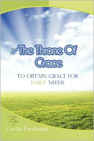 At the Throne of Grace: To Obtain Grace for Daily Needs. - Cecilia Fayefunmi