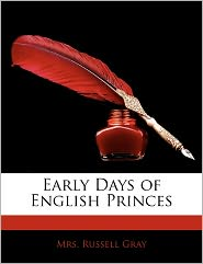 Early Days Of English Princes - Russell Gray