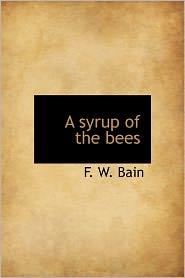 A Syrup Of The Bees - F.W. Bain