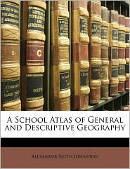 A School Atlas Of General And Descriptive Geography - Alexander Keith Johnston