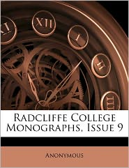 Radcliffe College Monographs, Issue 9 - Anonymous