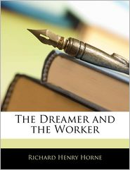 The Dreamer And The Worker - Richard Henry Horne