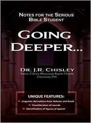 Going Deeper...: Notes for the Serious Bible Student - J. R. Chisley