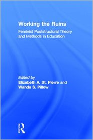 Working Ruins: Feminist Poststructural Theory and Methods in Education - Elizabeth St. Pierre (Editor), Wanda S. Pillow (Editor), Wanda Pillow (Editor)