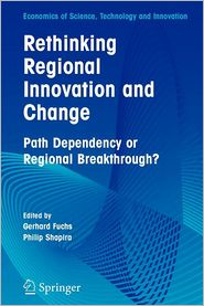 Rethinking Regional Innovation and Change: Path Dependency or Regional Breakthrough - Gerhard Fuchs (Editor), Philip Shapira (Editor)