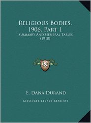 Religious Bodies, 1906, Part 1: Summary And General Tables (1910) - E. Dana Durand