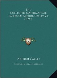 The Collected Mathematical Papers Of Arthur Cayley V3 (1890) - Arthur Cayley