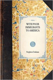 With Poor Immigrants to America - Stephen Graham