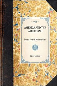 America and the Americans from a French Point of View - Price Collier