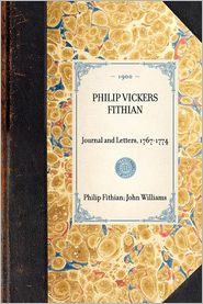 Philip Vickers Fithian: Journal and Letters, 1767-1774 - Philip Fithian, John Williams
