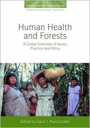 Human Health and Forests: A Global Overview of Issues, Practice and Policy - Carol J. Pierce Colfer (Editor)