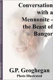 Conversation with a Mennonite - The Beast of Bangor - G. P. Geoghegan