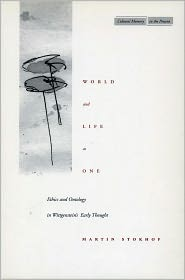 World and Life as One: Ethics and Ontology in Wittgenstein's Early Thought - Martin Stokhof, M.B.J. Stokhof