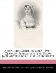A Reader's Guide to the Biographies of Great 19th Century Female Writers: From Jane Austen to Christina Rossetti - Ray Cole