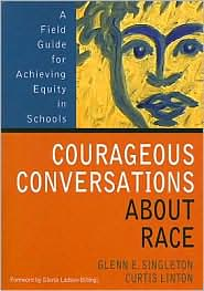 Courageous Conversations About Race: A Field Guide for Achieving Equity in Schools - Glenn E. Singleton (Editor), Curtis W. (Wallace) Linton (Editor)