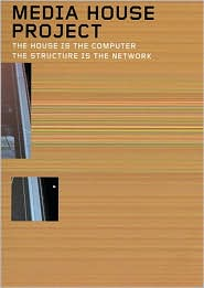 Media House: The House Is the Computer the Structure the Network - Vicente Guallart (Editor), Laura Cantarella (Editor)