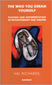 The Who You Dream Yourself: Playing and Interpretation in Psychotherapy and Theatre