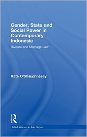 Gender, State and Social Power in Contemporary Indonesia: Divorce and Marriage Law - Kate O'Shaughnessy