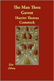 The Man Thou Gavest - Harriet Theresa Comstock