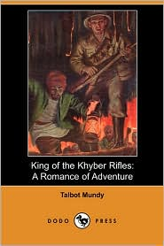 King of the Khyber Rifles: A Romance of Adventure - Talbot Mundy
