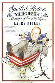 Spoiled Rotten America: Outrages of Everyday Life - Larry Miller