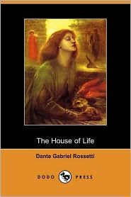 The House of Life - Dante Gabriel Rossetti