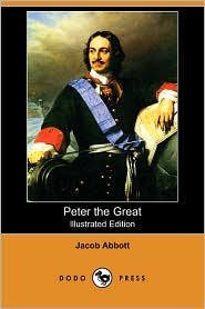 Peter The Great (Illustrated Edition) - Jacob Abbott