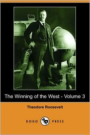 The Winning of the West - Volume 3 (Dodo Press) - Theodore Roosevelt